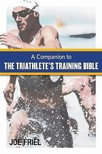 A Companion to the Triathlete's Training Bible: By Friel, Joe