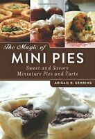 The Magic of Mini Pies: Sweet and Savory Miniature Pies a... by Gehring, Abigail