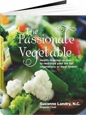 The Passionate Vegetable: Health Inspired Recipes to Revitalize Your Life for Ve