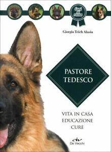 LIBRO PASTORE TEDESCO. VITA IN CASA, EDUCAZIONE, CURE - GIORGIO TEICH ALASIA