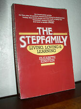 The Stepfamily : Living, Loving and Learning by Elizabeth A. Einstein (1985, PB)
