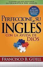 Perfeccione Su Ingles Con La Ayuda De Dios: La manera mas facil de estudiar la g