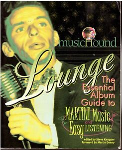 Music Hound—LOUNGE: The Essential Album Guide to Martini Music & Easy Listening