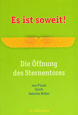 ES IST SOWEIT ! Die Öffnung des Sternentores - Buch von PTAAH & Gabriele Müller