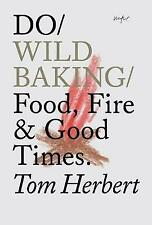 Do Wild Baking Food, Fire and Good Times by Tom Herbert 9781907974359