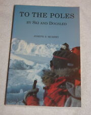 To the Poles By Ski and Dogsled by Joseph E Murphy (1996) exploration