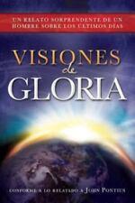 Visiones de Gloria: Un Relato Sorprendente de un Hombre Sobre los Ultimos Dias (