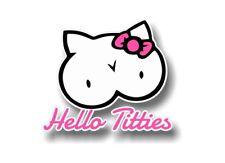 HELLO TITIES Vinyl Decal Car Window Titty Kitty JDM I Love Boobies Sticker