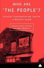 Who Are the People? : Unionism, Protestantism and Loyalism in Northern...