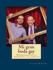 Mi Gran Boda Gay : Organiza Tu Boda Gay con Los Protocolos y Costumbres...