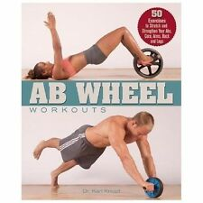 Ab Wheel Workouts: 50 Exercises to Stretch and Strengthen Your Abs, Core, Arms,