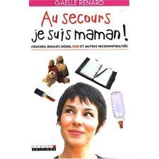 AU SECOURS JE SUIS MAMAN ! - GAELLE RENARD