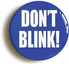 DONT BLINK BADGE BUTTON PIN (Size is 1inch/25mm diameter)