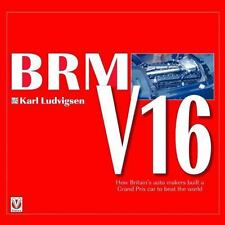 BRM V16 : How Britain's Auto Makers Built a Grand Prix Car to Beat the World