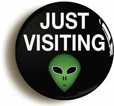 JUST VISITING ALIEN BADGE BUTTON PIN (Size is 1inch/25mm diameter)