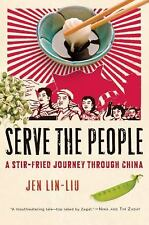 Serve the People : A Stir-Fried Journey Through China by Jen Lin-Liu (2008, Hard