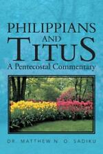 Philippians and Titus : A Pentecostal Commentary by Matthew N. O. Sadiku...