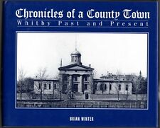 CHRONICLES OF A COUNTY TOWN WHITBY PAST AND PRESENT 1999 Ontario Local History