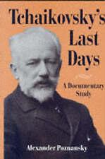 NEW Tchaikovsky's Last Days: A Documentary Study by Alexander Poznansky