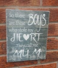 So there are these boys who stole my heart mum sign shabby vintage chic plaque
