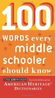 100 Words Every Middle Schooler Should Know by Editors of the American Heritage