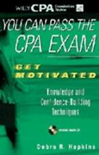 You Can Pass the CPA Exam: Get Motivated: Knowledge and Confidence-Building Tec