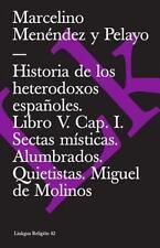 Historia de Los Heterodoxos Espanoles. Libro V. Cap. I. Sectas Misticas. Alumbra