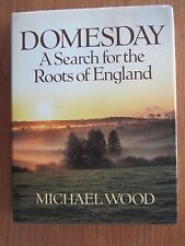 DOMESDAY A SEARCH FOR THE ROOTS OF ENGLAND MICHAEL WOOD HARD BACK
