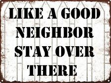 Like a Good Neighbor Stay Over There  Metal Sign Vintage Look Man Cave 9x12 SS93