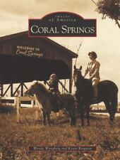Images of America: Coral Springs by Kevin Knutson and Wendy Wangberg (2003, Pap…