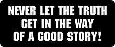 3 - Never Let The Truth Get In The Way  Hard Hat / Biker Helmet Sticker BS 1128