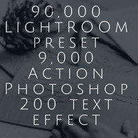 90,000 lightroom preset, 9k action for photoshop, 200 text effect, 4,500 overlay