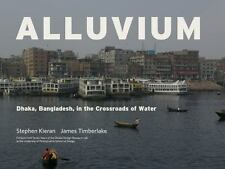 Alluvium : Dhaka, Bangladesh in the Crossroads of Water by James Timberlake...