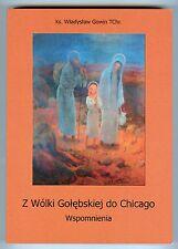 Z Wolki Golebskiej do Chicago - 2005 Polish Religion-  Wlad Gowin -Morkowo Pub.