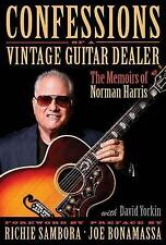 Confessions of a Vintage Guitar Dealer: The Memoirs of Norman Harris by Norman Harris, Richie Sambora (Hardback, 2016)