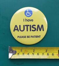 """'I have AUTISM please be patient' awareness 'LARGE' 75mm (3"""") pin badge  **NEW**"""