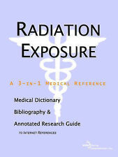 Radiation Exposure - A Medical Dictionary, Bibliography, and Annotated Research