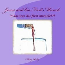 Jesus and His First Miracle : What Was His First Miracle by Misty Lynn Wesley...