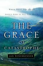The Grace of Catastrophe: When What You Know About God is All You Have, Winebren