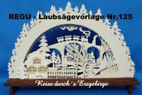 """: REGU - Laubsägevorlagen für Schwibbogen Nr125 Motiv """"Reise durch´s Erzgebirge"""""""