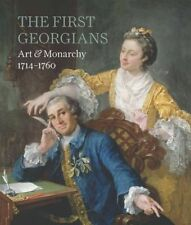 The First Georgians: Art & Monarchy 1714-1760, Wolf Burchard, Desmond Shawe-Tayl
