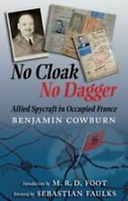 No Cloak, No Dagger: Allied Spycraft in Occupied France by Benjamin Cowburn...