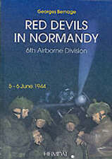 Red Devils in Normandy: The 6th Airborne Division, 5 - 6 June 1944 by Georges Be