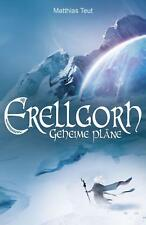 Erellgorh - Geheime Pläne - Matthias Teut - 9783946937029