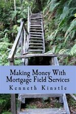 Making Money With Mortgage Field Services : Build a Home Business With Your P...