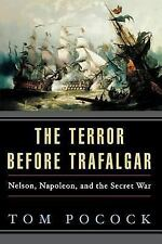 The Terror Before Trafalgar : Nelson, Napoleon, and the Secret War by Tom...