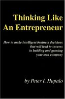 Thinking Like an Entrepreneur : How to Make Intelligent Business Decisions That