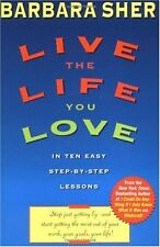 Live the Life You Love: In Ten Easy Step-By Step Lessons by Barbara Sher