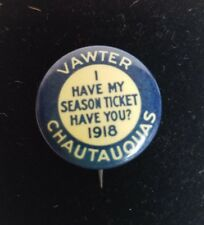 Vintage Vawter Chautauquas - I Have My Season Ticket Have You? 1918 Pinback Btn