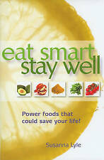 Eat Smart, Stay Well : Power Foods That Could Save Your Life! by Susanna Lyle